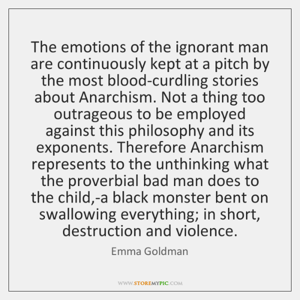 The emotions of the ignorant man are continuously kept at a pitch ...