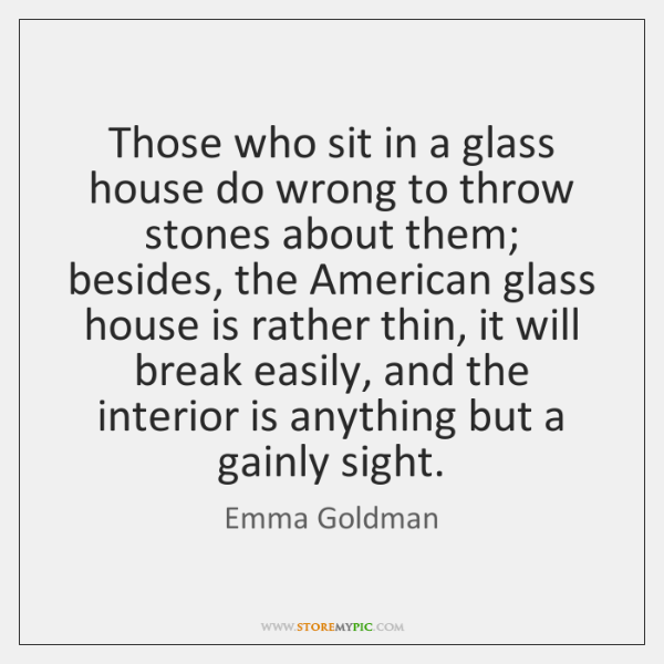 Those who sit in a glass house do wrong to throw stones ...