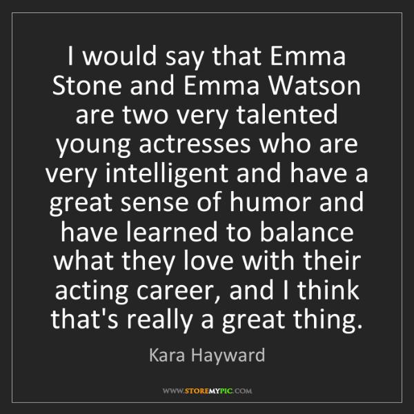 Kara Hayward: I would say that Emma Stone and Emma Watson are two very...