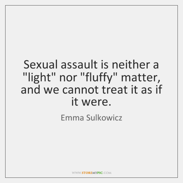 "Sexual assault is neither a ""light"" nor ""fluffy"" matter, and we cannot ..."