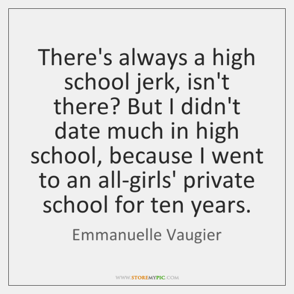 There's always a high school jerk, isn't there? But I didn't date ...