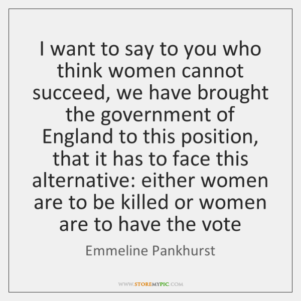 I want to say to you who think women cannot succeed, we ...