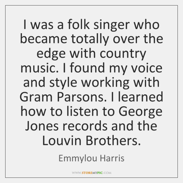 I was a folk singer who became totally over the edge with ...