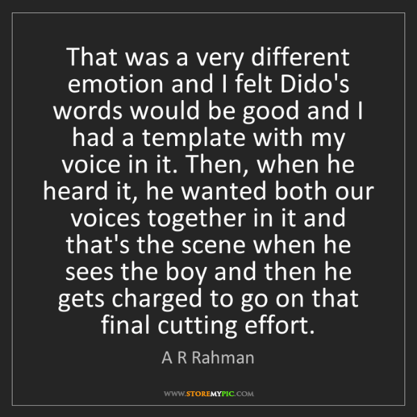 A R Rahman: That was a very different emotion and I felt Dido's words...