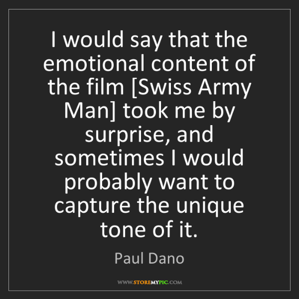 Paul Dano: I would say that the emotional content of the film [Swiss...