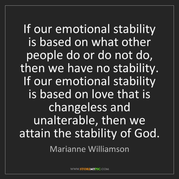 Marianne Williamson: If our emotional stability is based on what other people...