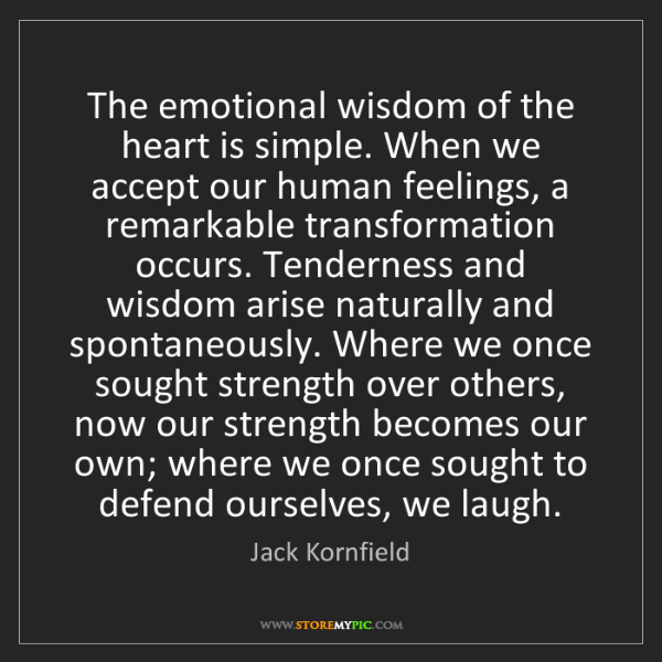 Jack Kornfield: The emotional wisdom of the heart is simple. When we...