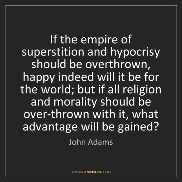 John Adams: If the empire of superstition and hypocrisy should be...