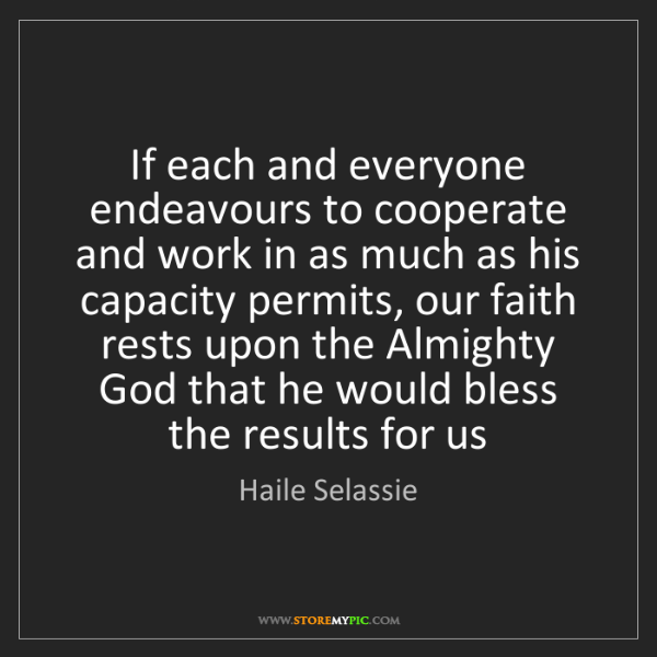 Haile Selassie: If each and everyone endeavours to cooperate and work...