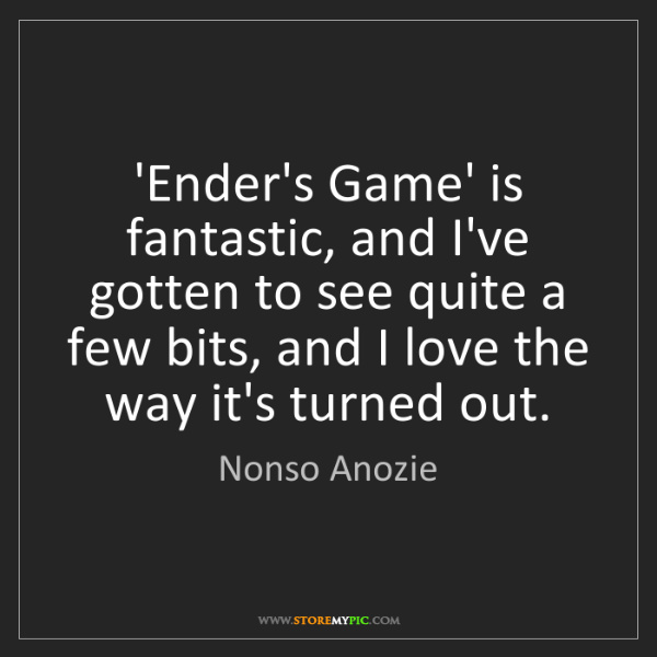Nonso Anozie: 'Ender's Game' is fantastic, and I've gotten to see quite...