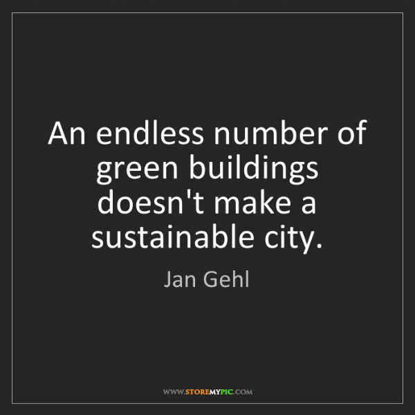 Jan Gehl: An endless number of green buildings doesn't make a sustainable...