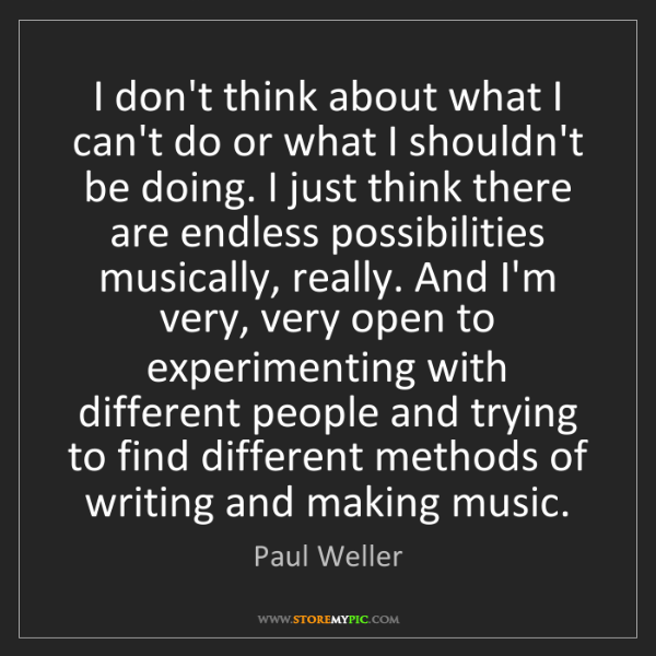 Paul Weller: I don't think about what I can't do or what I shouldn't...