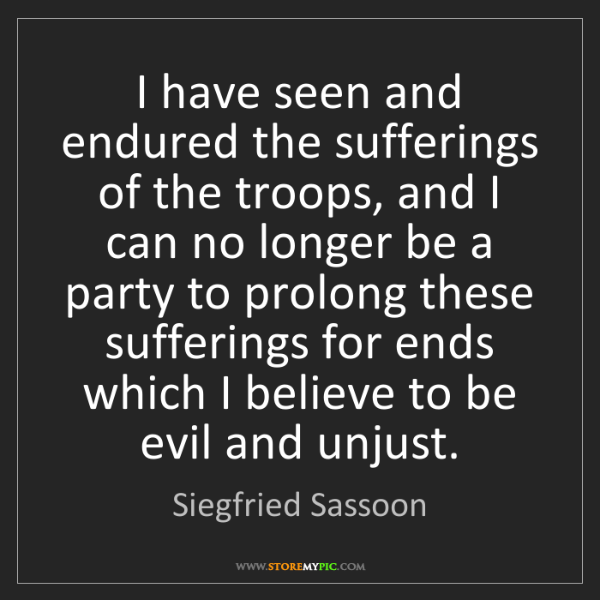 Siegfried Sassoon: I have seen and endured the sufferings of the troops,...