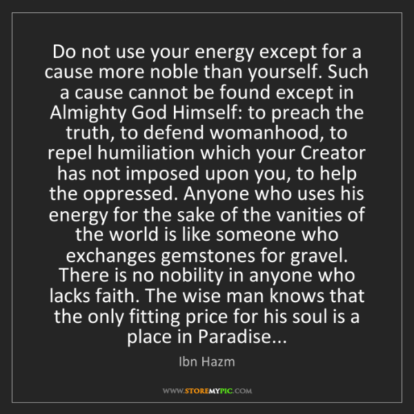 Ibn Hazm: Do not use your energy except for a cause more noble...