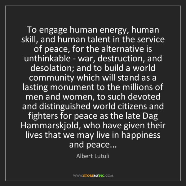 Albert Lutuli: To engage human energy, human skill, and human talent...