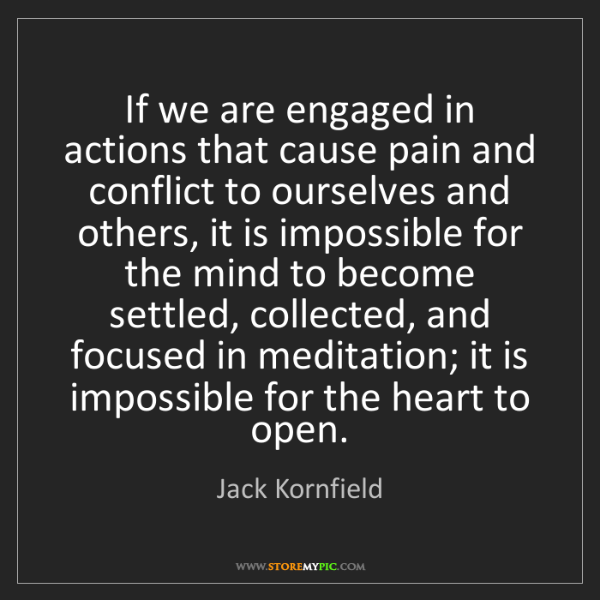Jack Kornfield: If we are engaged in actions that cause pain and conflict...