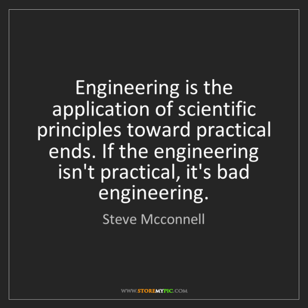 Steve Mcconnell: Engineering is the application of scientific principles...