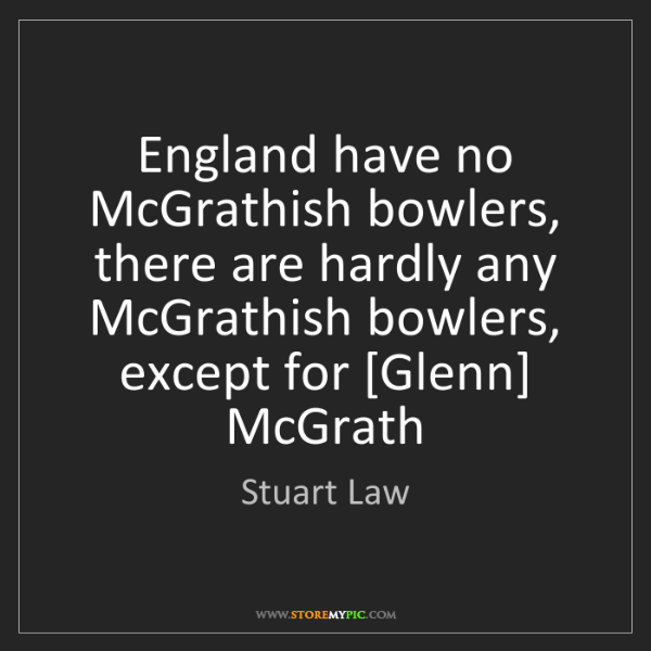 Stuart Law: England have no McGrathish bowlers, there are hardly...