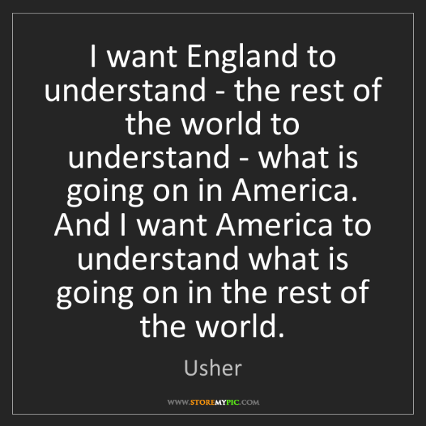 Usher: I want England to understand - the rest of the world...