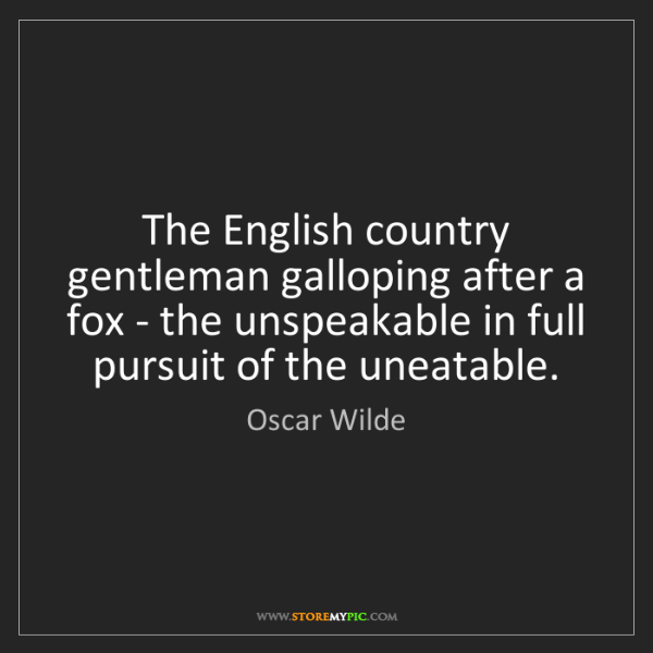 Oscar Wilde: The English country gentleman galloping after a fox -...
