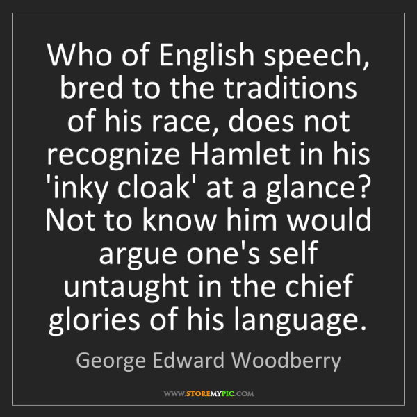 George Edward Woodberry: Who of English speech, bred to the traditions of his...