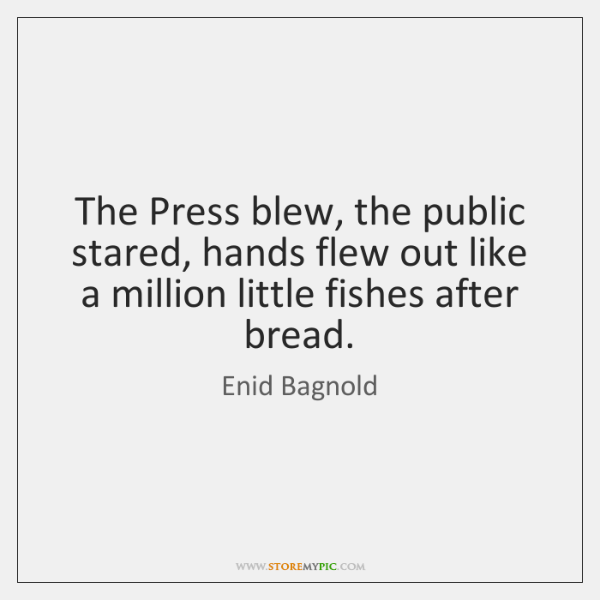 The Press blew, the public stared, hands flew out like a million ...