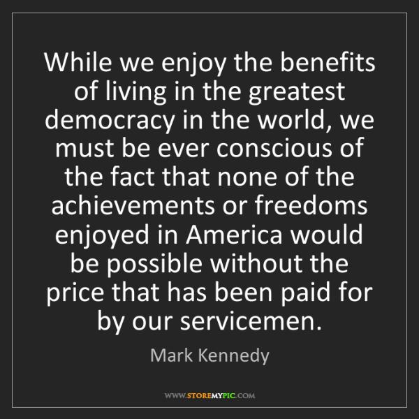 Mark Kennedy: While we enjoy the benefits of living in the greatest...