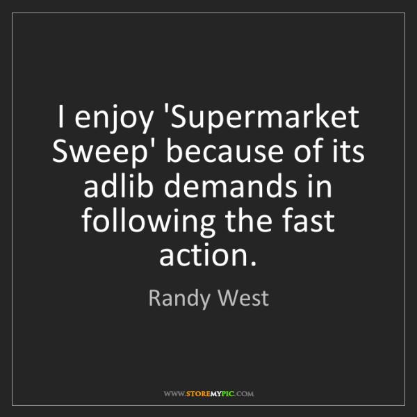 Randy West: I enjoy 'Supermarket Sweep' because of its adlib demands...