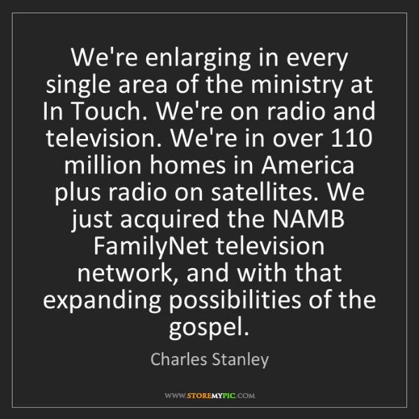 Charles Stanley: We're enlarging in every single area of the ministry...