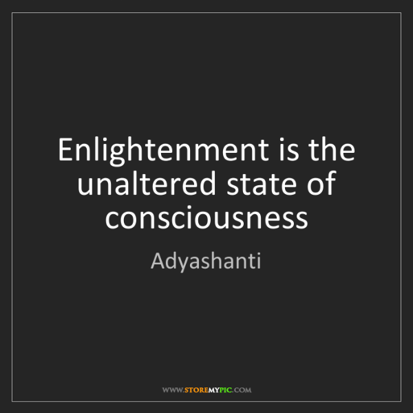 Adyashanti: Enlightenment is the unaltered state of consciousness