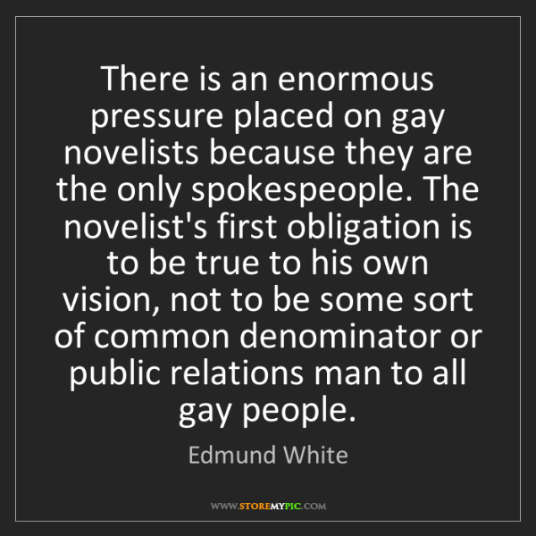 Edmund White: There is an enormous pressure placed on gay novelists...