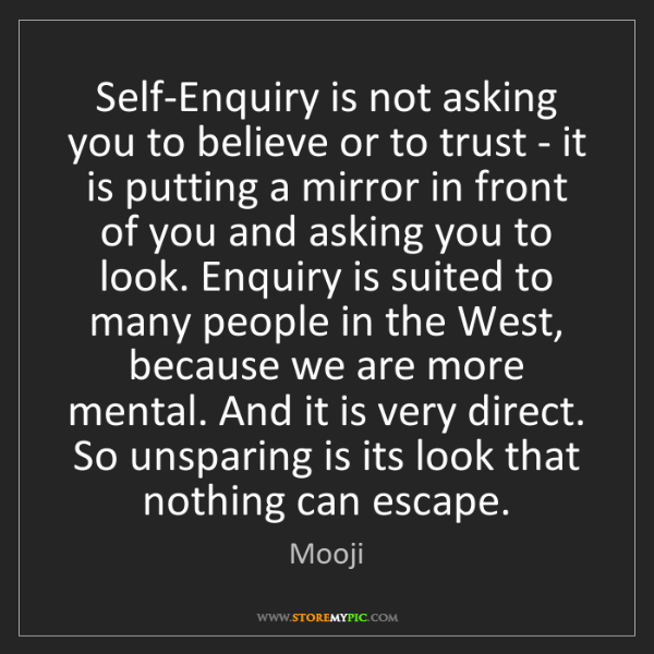Mooji: Self-Enquiry is not asking you to believe or to trust...