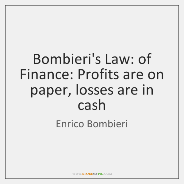Bombieri's Law: of Finance: Profits are on paper, losses are in cash