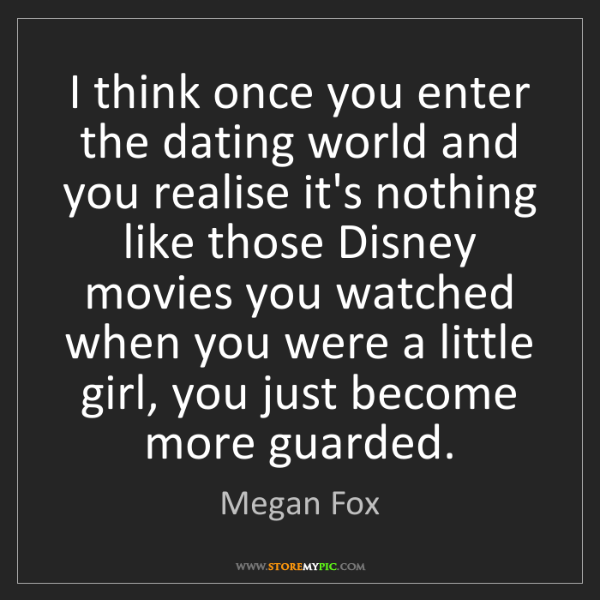 Megan Fox: I think once you enter the dating world and you realise...