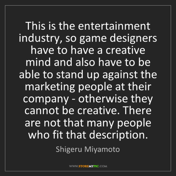 Shigeru Miyamoto: This is the entertainment industry, so game designers...