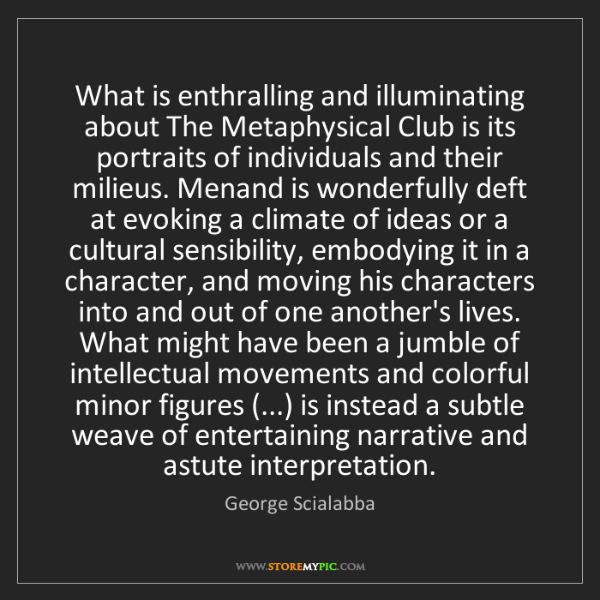 George Scialabba: What is enthralling and illuminating about The Metaphysical...