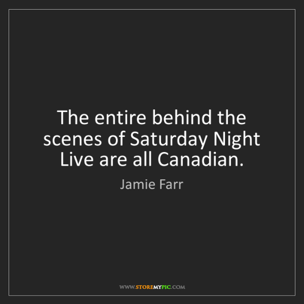 Jamie Farr: The entire behind the scenes of Saturday Night Live are...
