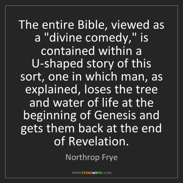 "Northrop Frye: The entire Bible, viewed as a ""divine comedy,"" is contained..."