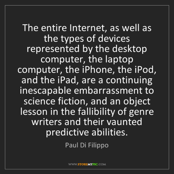 Paul Di Filippo: The entire Internet, as well as the types of devices...