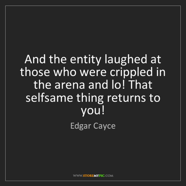 Edgar Cayce: And the entity laughed at those who were crippled in...
