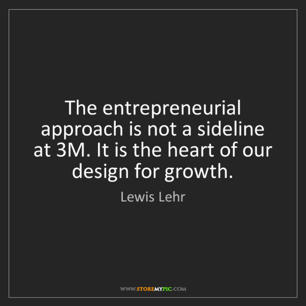 Lewis Lehr: The entrepreneurial approach is not a sideline at 3M....