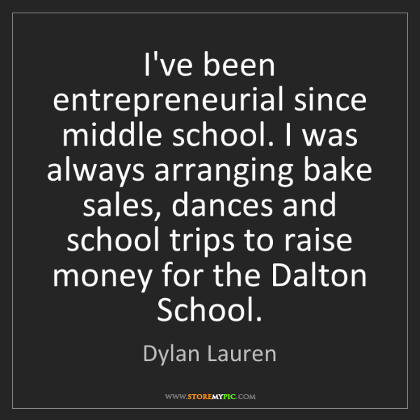 Dylan Lauren: I've been entrepreneurial since middle school. I was...