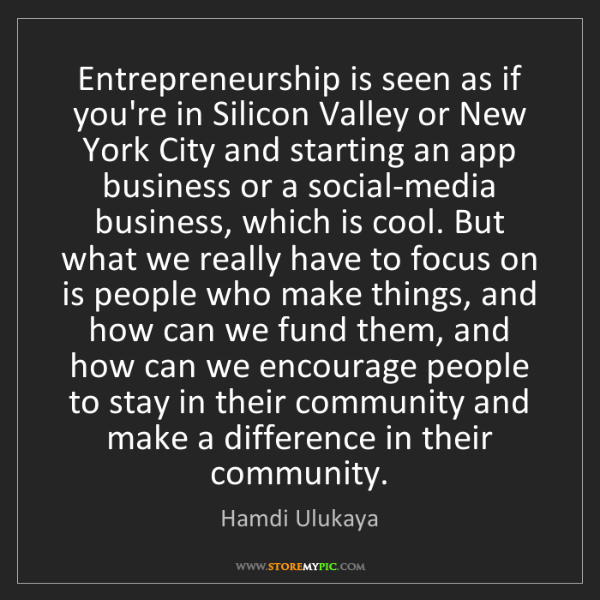 Hamdi Ulukaya: Entrepreneurship is seen as if you're in Silicon Valley...