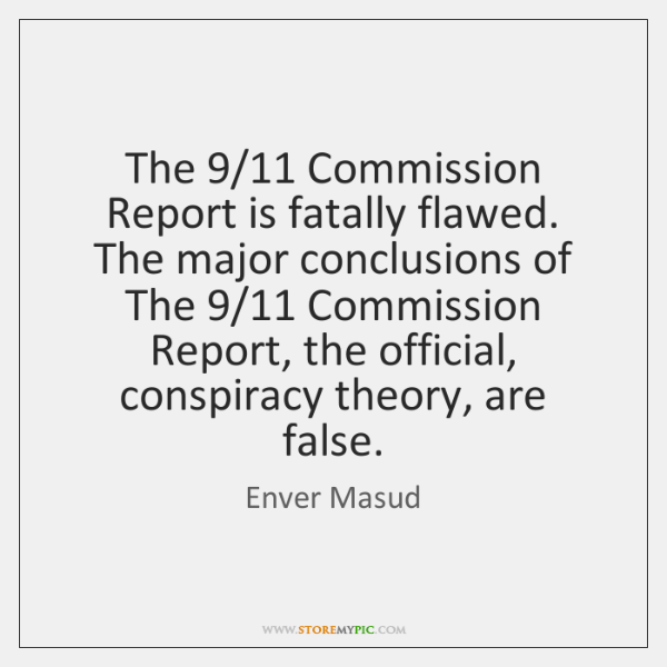 The 9/11 Commission Report is fatally flawed. The major conclusions of The 9/11 Commission ...