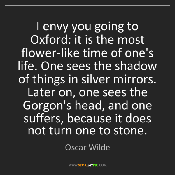 Oscar Wilde: I envy you going to Oxford: it is the most flower-like...