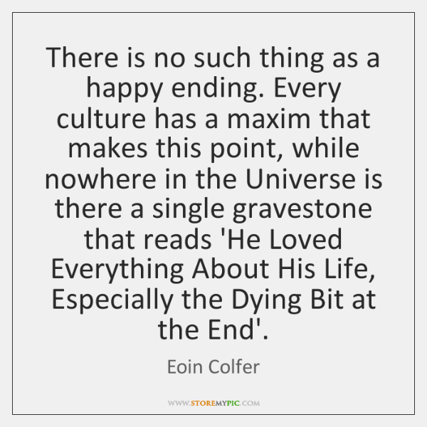 There is no such thing as a happy ending. Every culture has ...