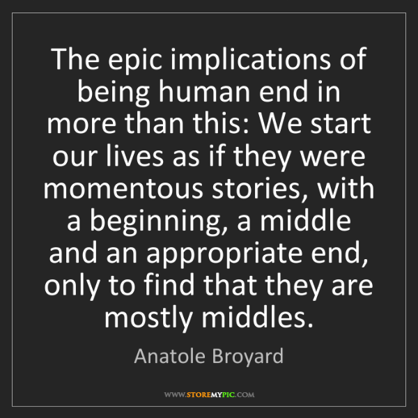 Anatole Broyard: The epic implications of being human end in more than...