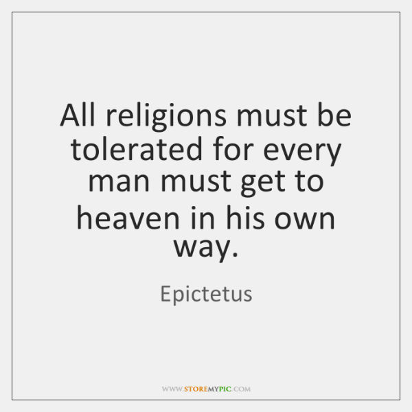 All religions must be tolerated for every man must get to heaven ...