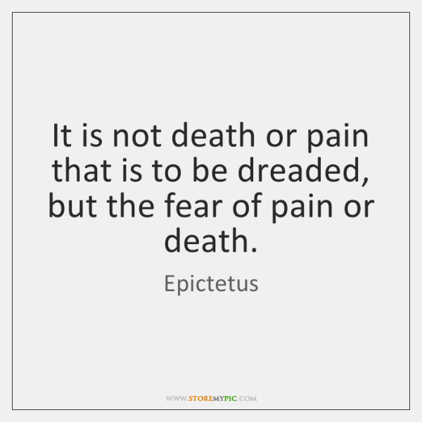 It is not death or pain that is to be dreaded, but ...