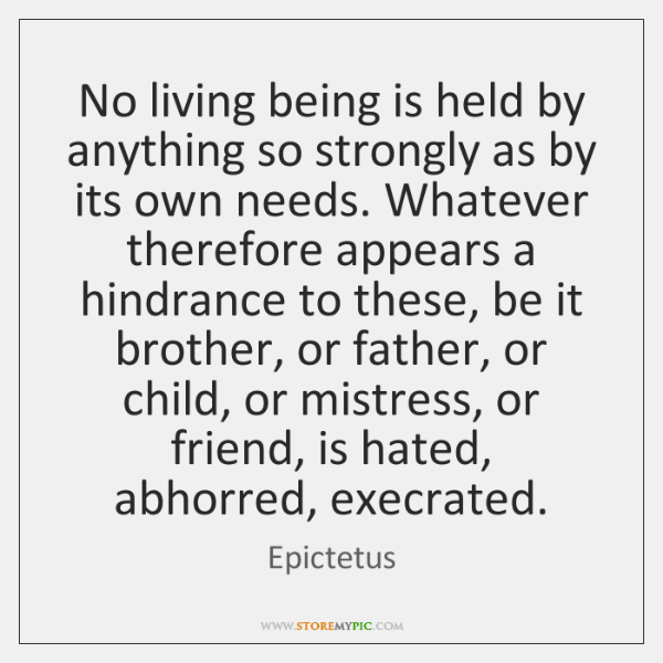 No living being is held by anything so strongly as by its ...